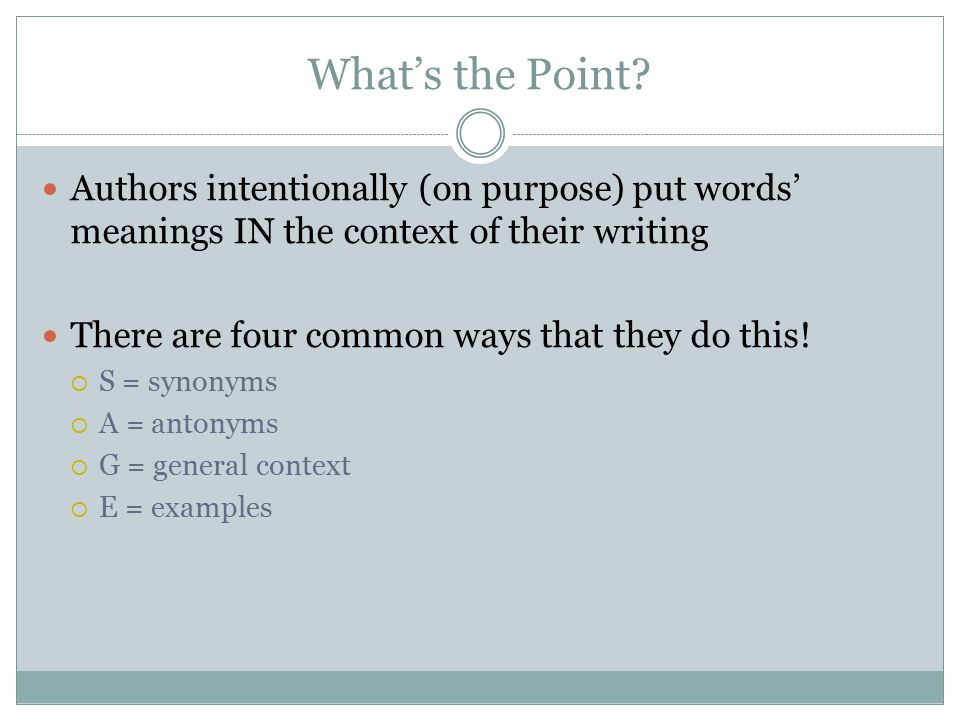 What's the Point Authors intentionally (on purpose) put words' meanings IN the context of their writing.