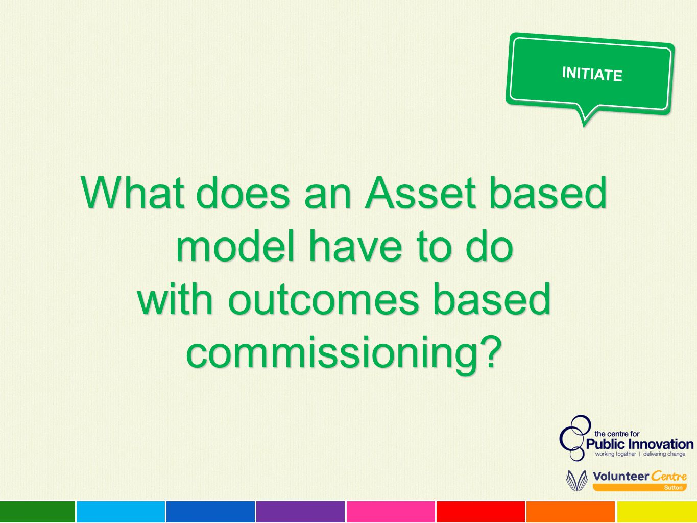 Initiate What does an Asset based model have to do with outcomes based commissioning So, back to the original question.