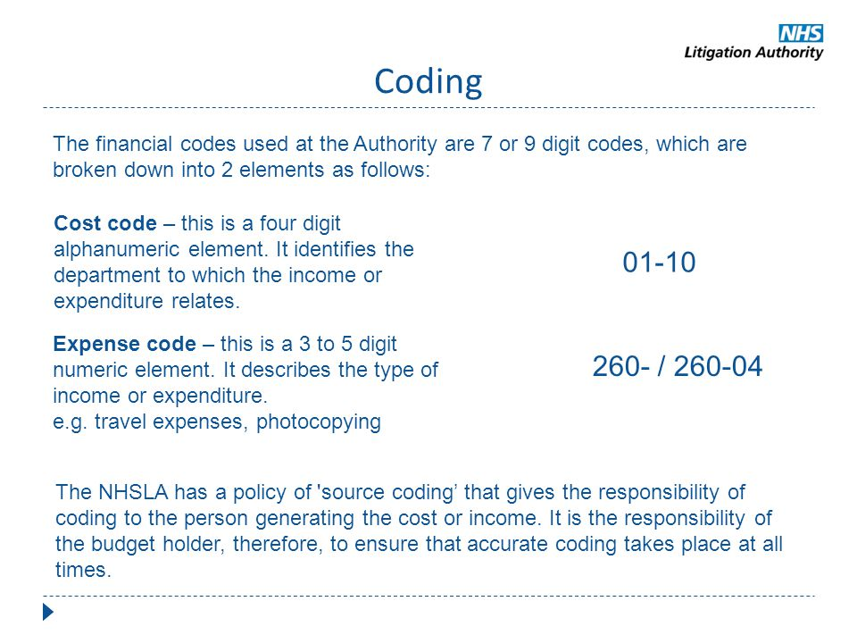 Coding The financial codes used at the Authority are 7 or 9 digit codes, which are broken down into 2 elements as follows: