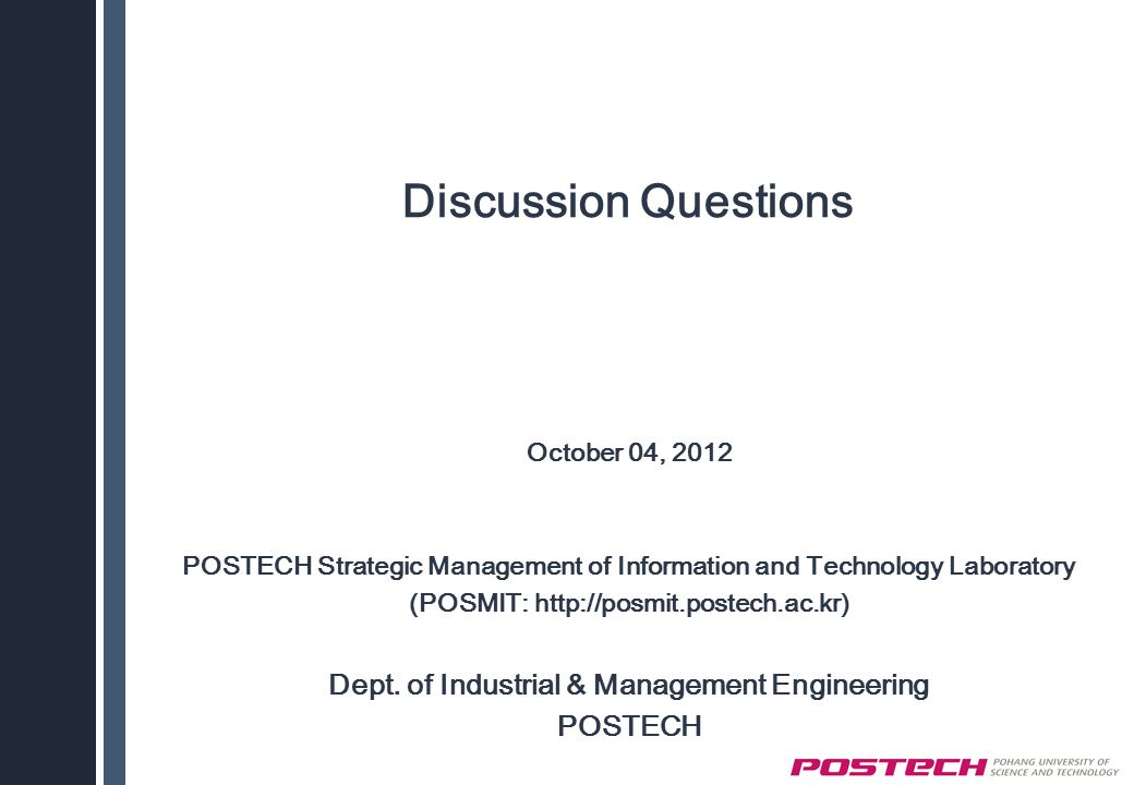 Discussion Questions October 04, 2012. POSTECH Strategic Management of Information and Technology Laboratory.