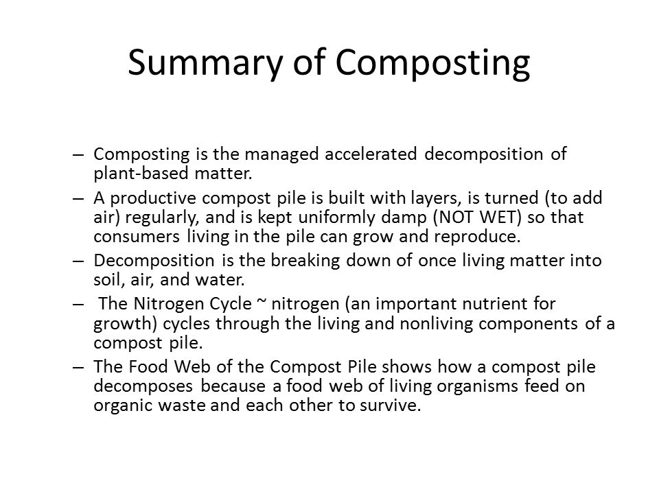Summary of Composting Composting is the managed accelerated decomposition of plant-based matter.