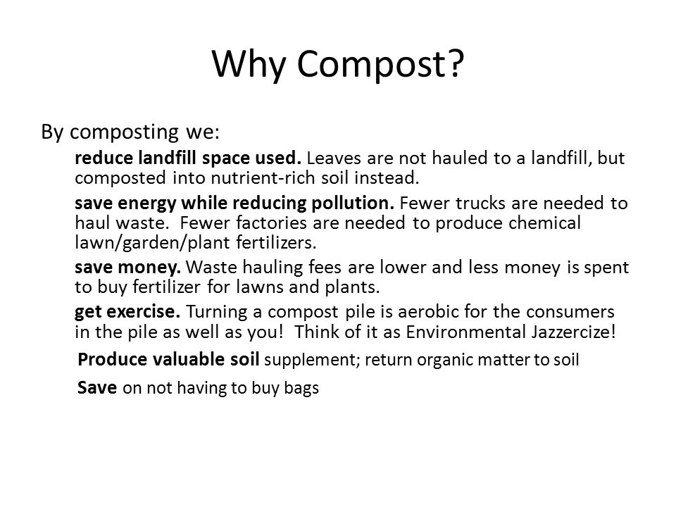 Why Compost By composting we: