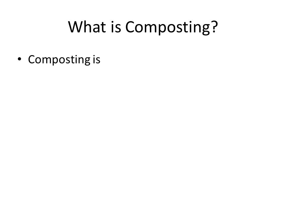 What is Composting Composting is