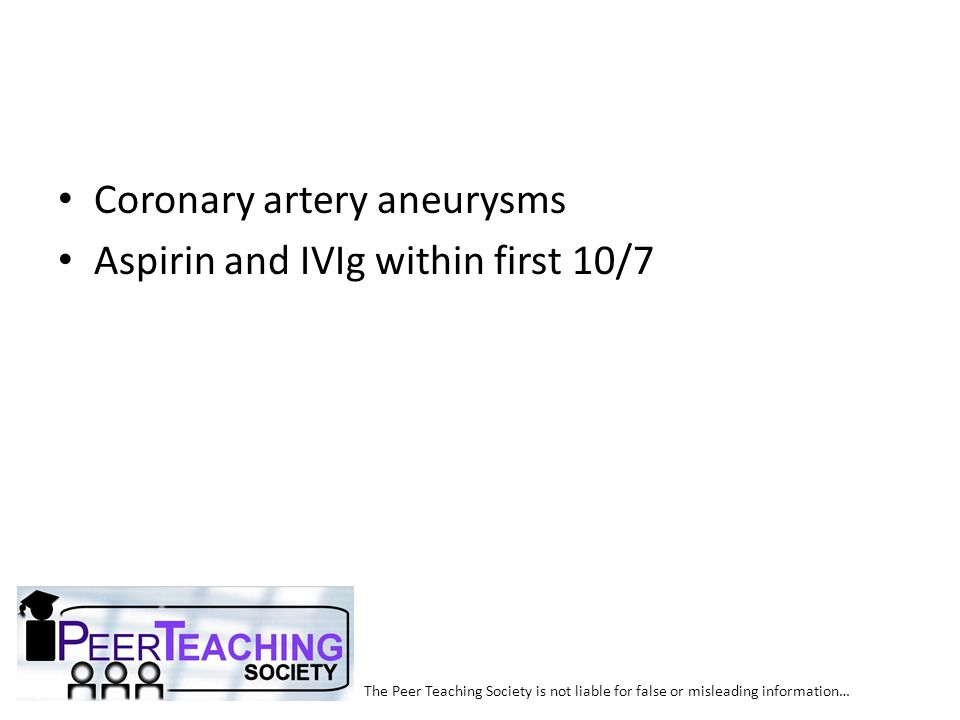 Coronary artery aneurysms Aspirin and IVIg within first 10/7