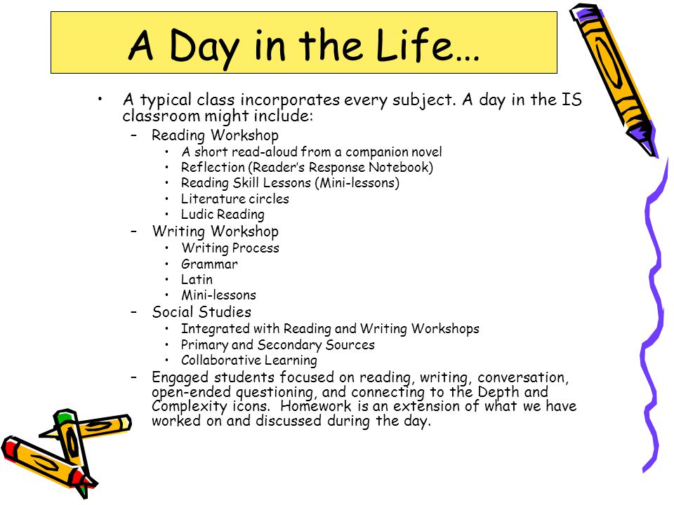 A Day in the Life… A typical class incorporates every subject. A day in the IS classroom might include: