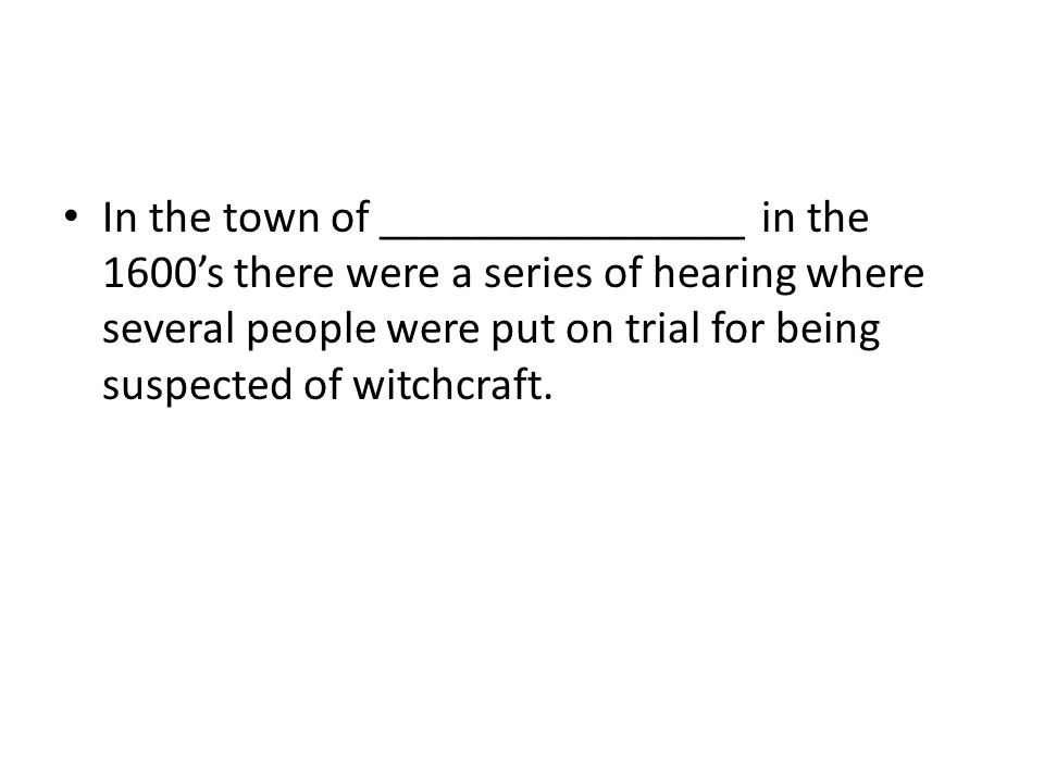 In the town of ________________ in the 1600's there were a series of hearing where several people were put on trial for being suspected of witchcraft.