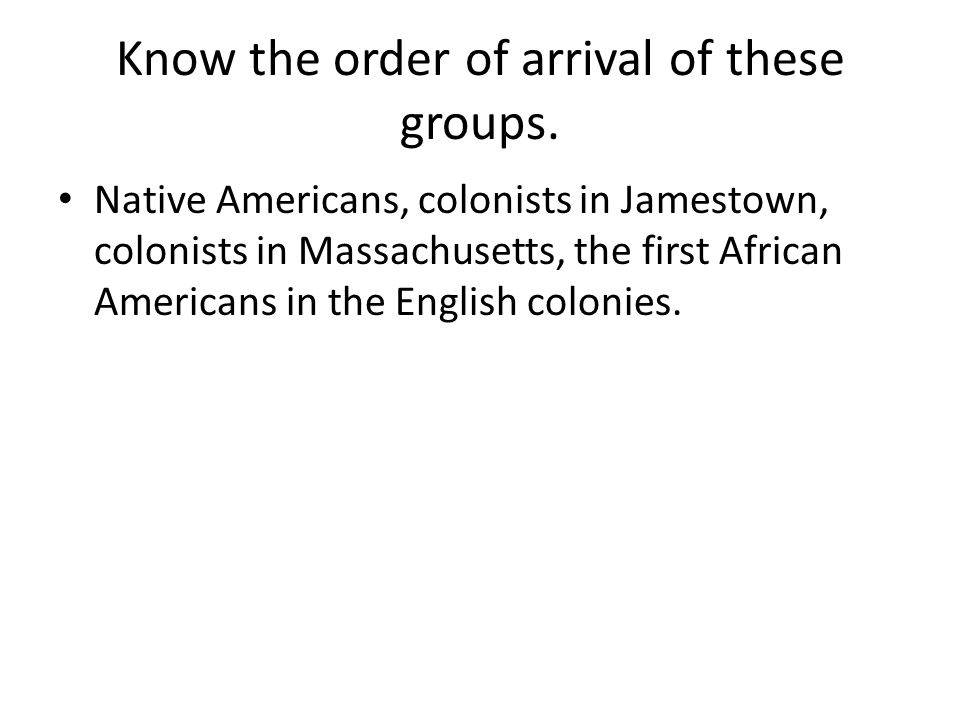 Know the order of arrival of these groups.