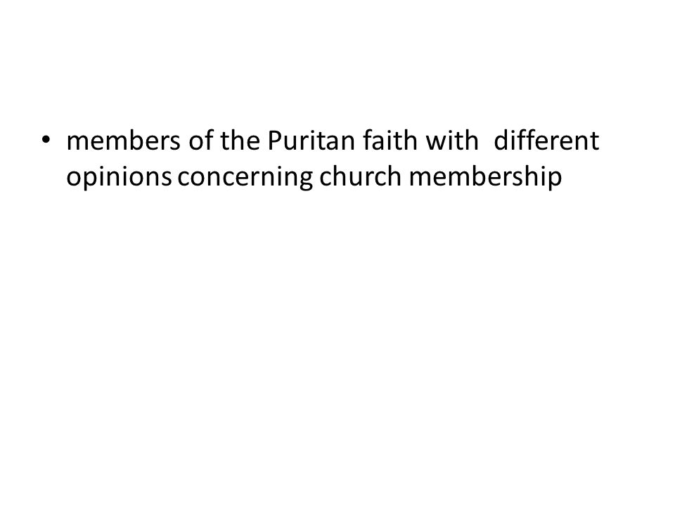 members of the Puritan faith with different opinions concerning church membership