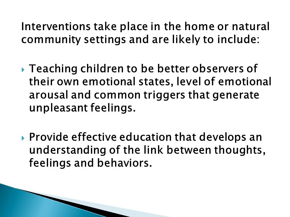 Interventions take place in the home or natural community settings and are likely to include:
