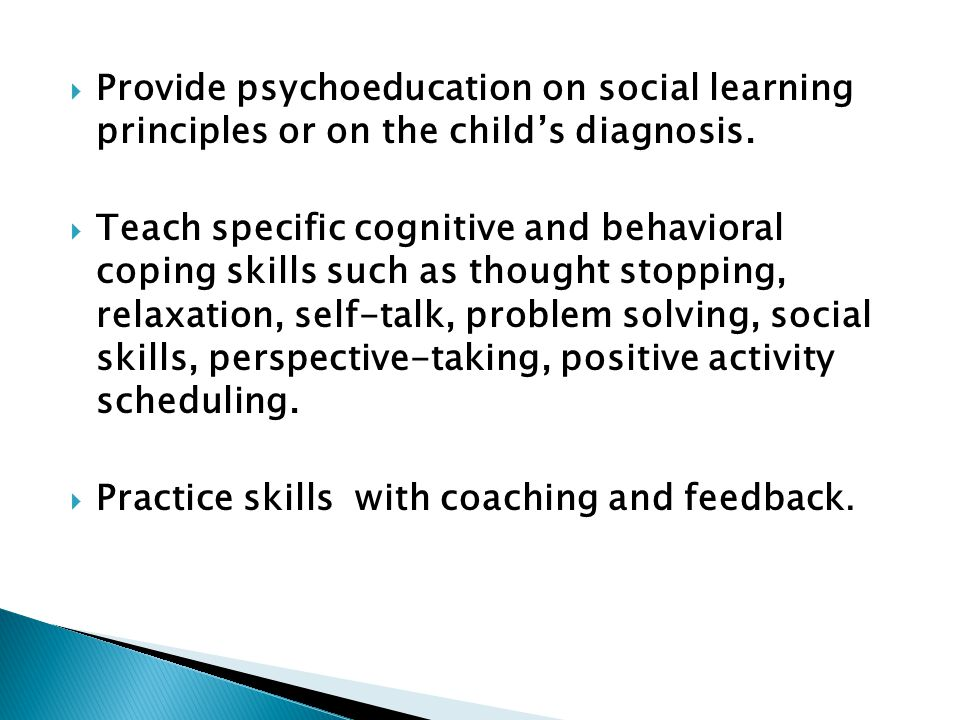 Provide psychoeducation on social learning principles or on the child's diagnosis.