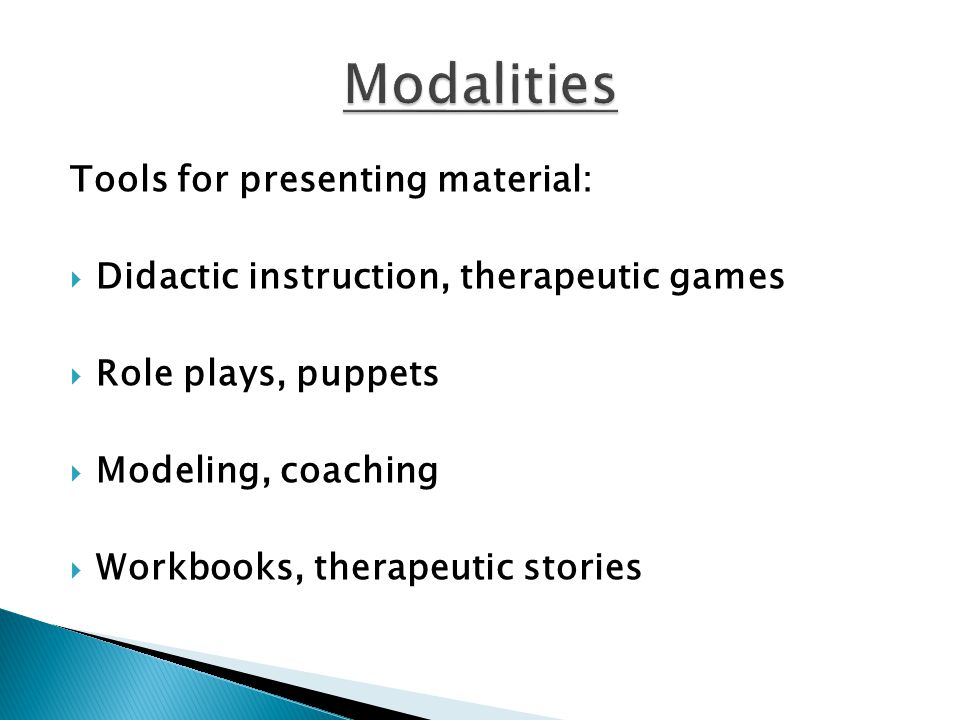 Modalities Tools for presenting material: