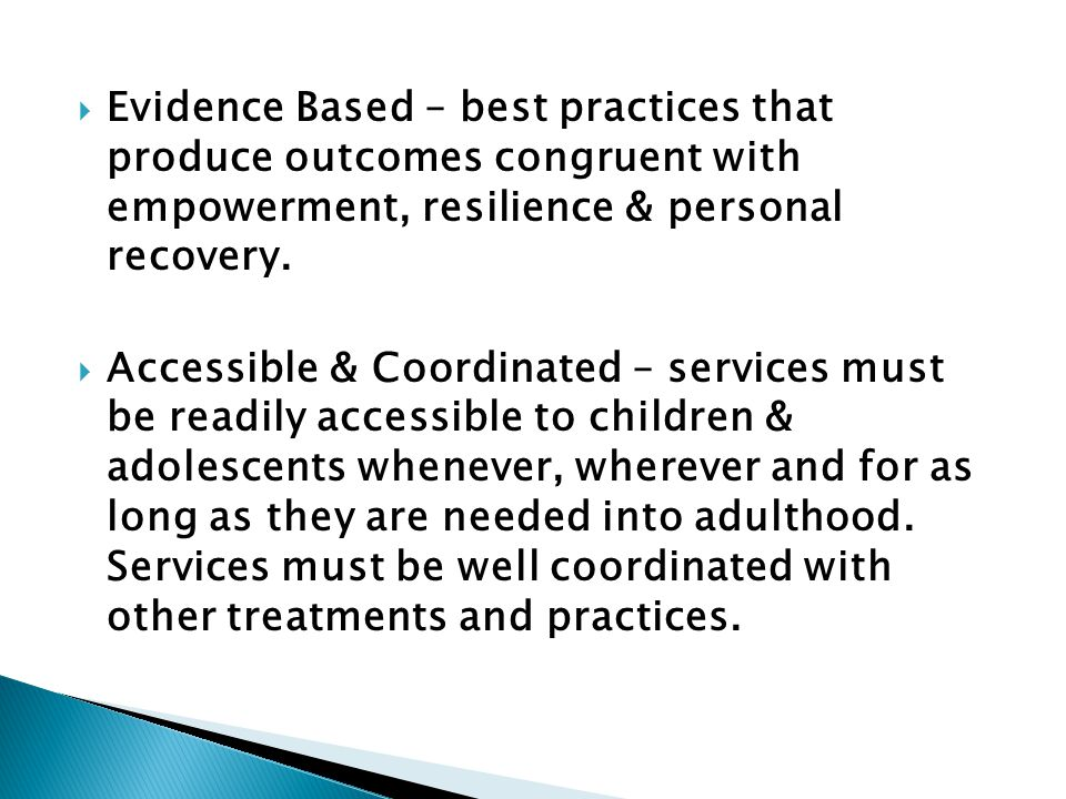 Evidence Based – best practices that produce outcomes congruent with empowerment, resilience & personal recovery.