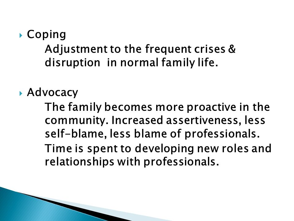Coping Adjustment to the frequent crises & disruption in normal family life. Advocacy.