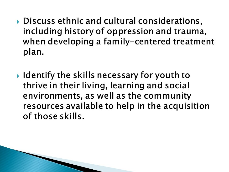Discuss ethnic and cultural considerations, including history of oppression and trauma, when developing a family-centered treatment plan.