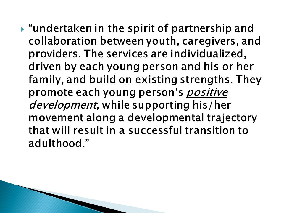undertaken in the spirit of partnership and collaboration between youth, caregivers, and providers.