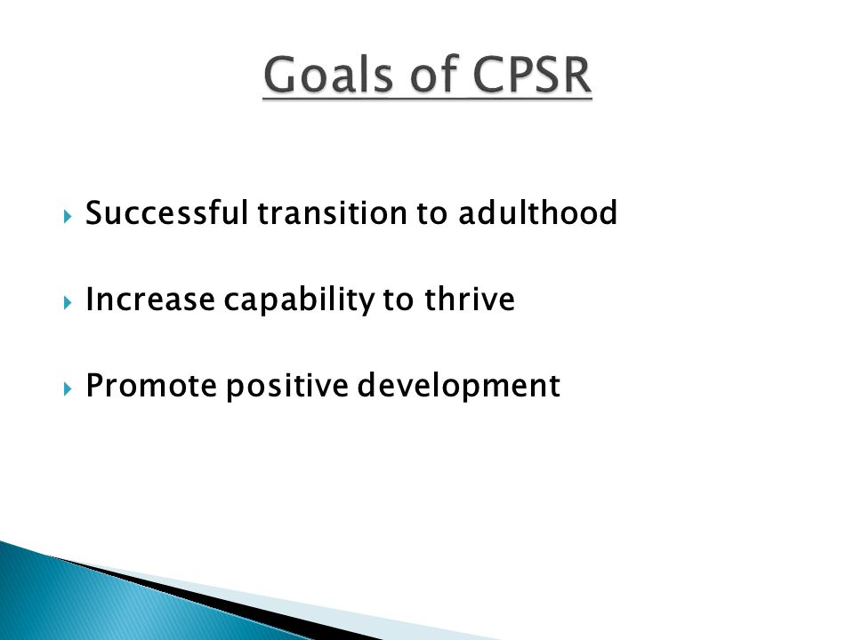 Goals of CPSR Successful transition to adulthood