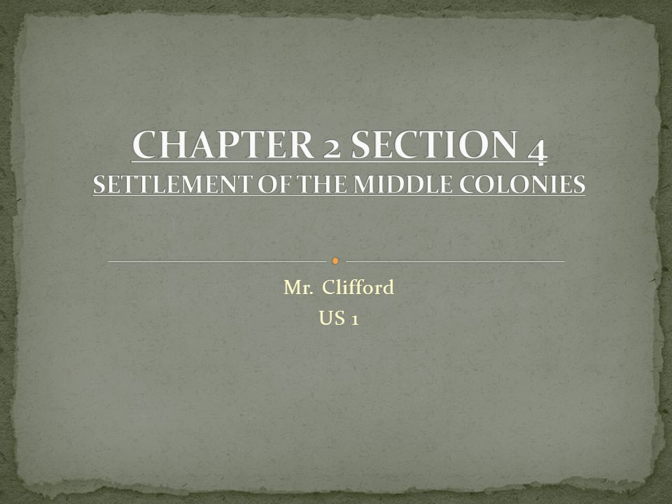 CHAPTER 2 SECTION 4 SETTLEMENT OF THE MIDDLE COLONIES