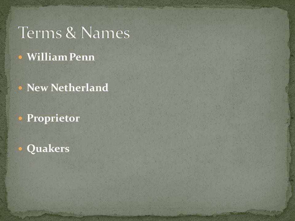 Terms & Names William Penn New Netherland Proprietor Quakers