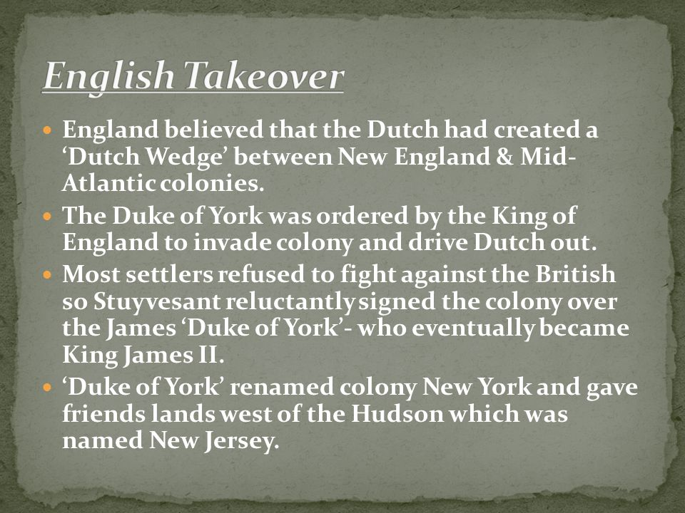 English Takeover England believed that the Dutch had created a 'Dutch Wedge' between New England & Mid- Atlantic colonies.