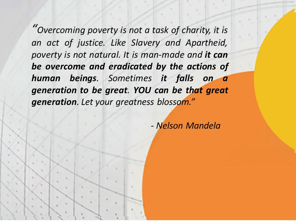 Overcoming poverty is not a task of charity, it is an act of justice
