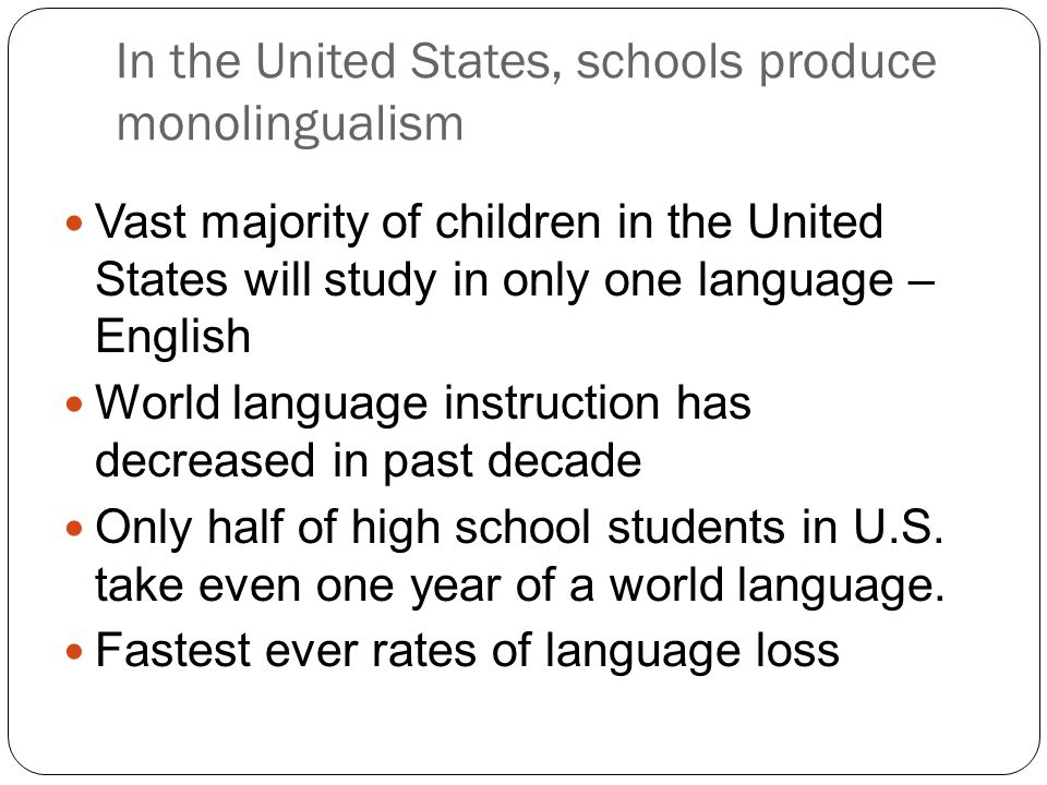 In the United States, schools produce monolingualism