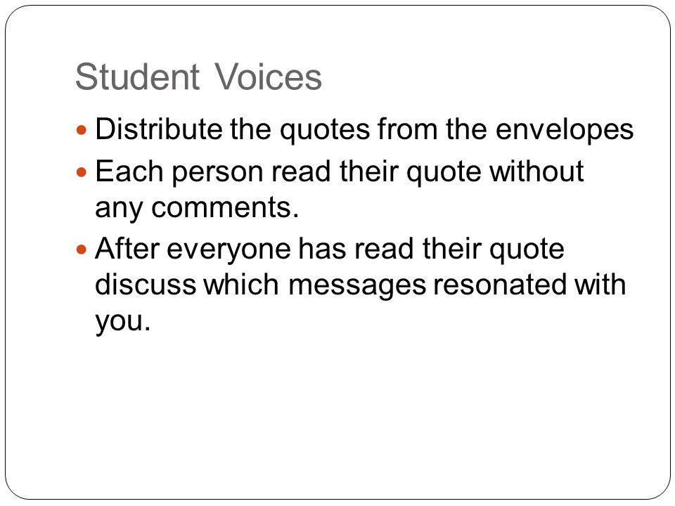 Student Voices Distribute the quotes from the envelopes