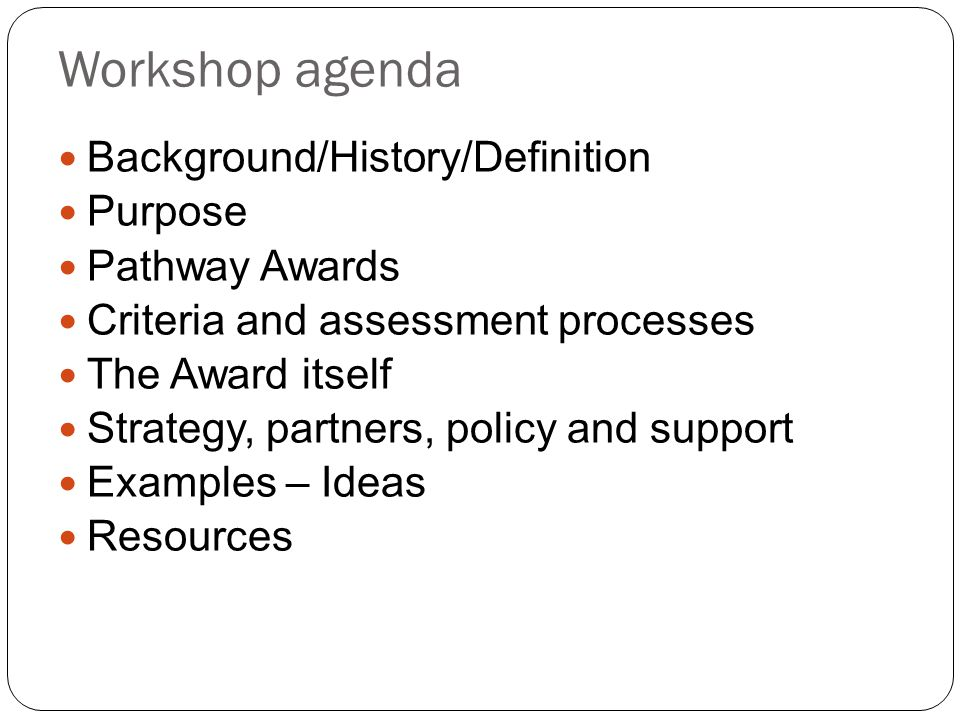 Workshop agenda Background/History/Definition Purpose Pathway Awards
