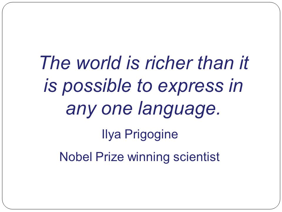 The world is richer than it is possible to express in any one language.