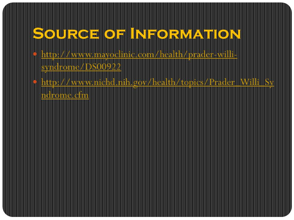 Source of Information http://www.mayoclinic.com/health/prader-willi- syndrome/DS00922.