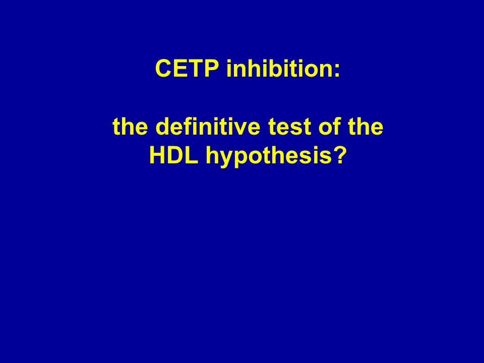 CETP inhibition: the definitive test of the HDL hypothesis