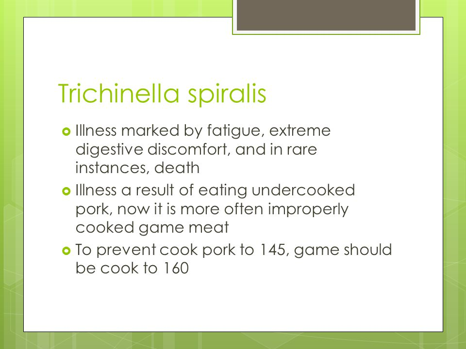 Trichinella spiralis Illness marked by fatigue, extreme digestive discomfort, and in rare instances, death.