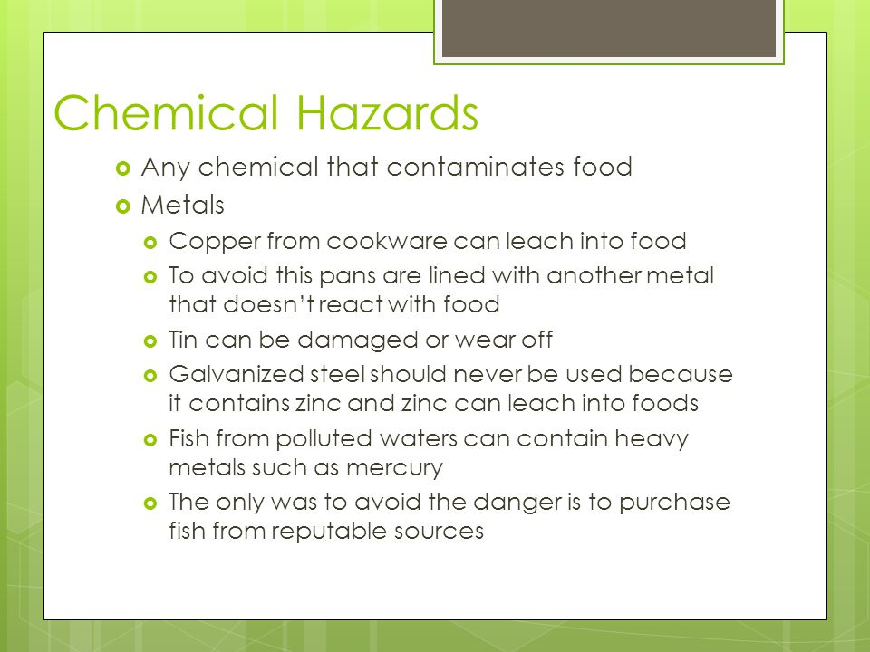 Chemical Hazards Any chemical that contaminates food Metals