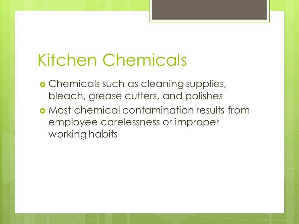 Kitchen Chemicals Chemicals such as cleaning supplies, bleach, grease cutters, and polishes.