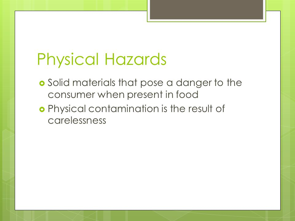 Physical Hazards Solid materials that pose a danger to the consumer when present in food.