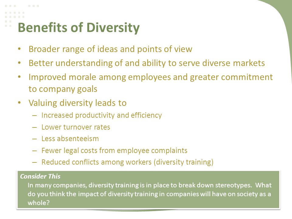 Benefits of Diversity Broader range of ideas and points of view