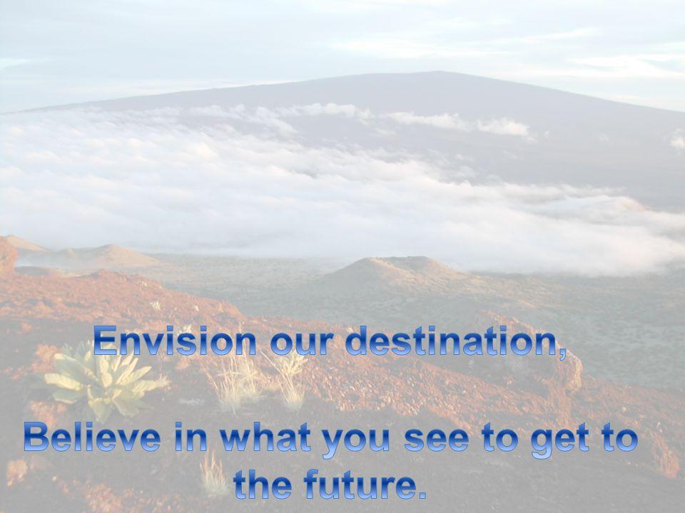 Envision our destination,