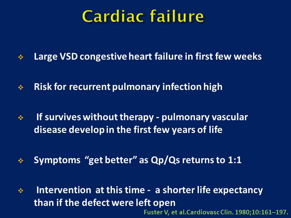 Cardiac failure Large VSD congestive heart failure in first few weeks
