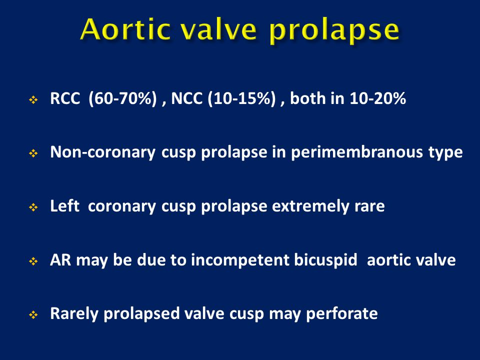 Aortic valve prolapse RCC (60-70%) , NCC (10-15%) , both in 10-20%
