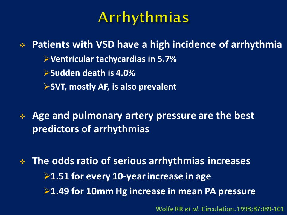Arrhythmias Patients with VSD have a high incidence of arrhythmia