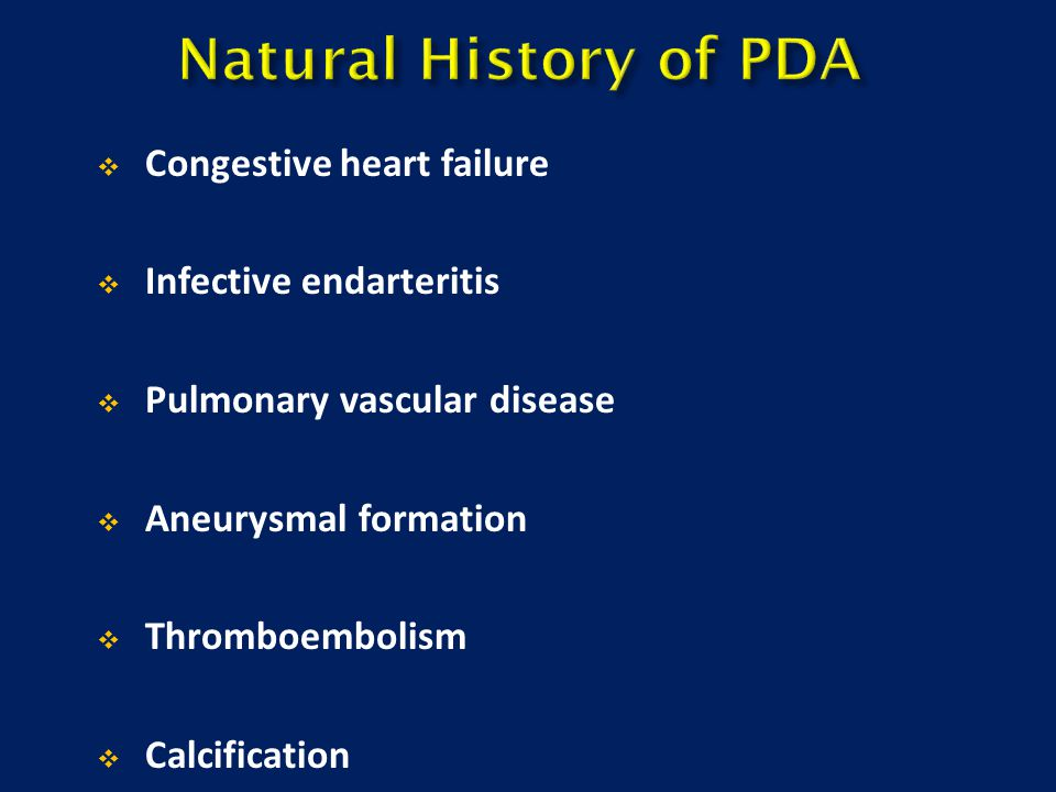 Natural History of PDA Congestive heart failure Infective endarteritis