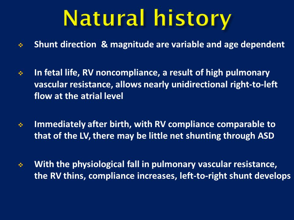 Natural history Shunt direction & magnitude are variable and age dependent.