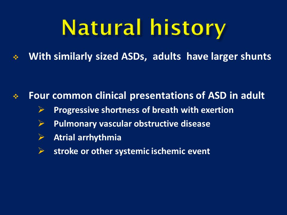 Natural history With similarly sized ASDs, adults have larger shunts