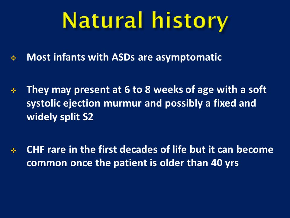 Natural history Most infants with ASDs are asymptomatic