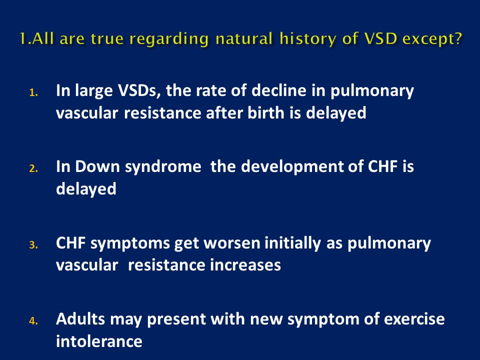 1.All are true regarding natural history of VSD except