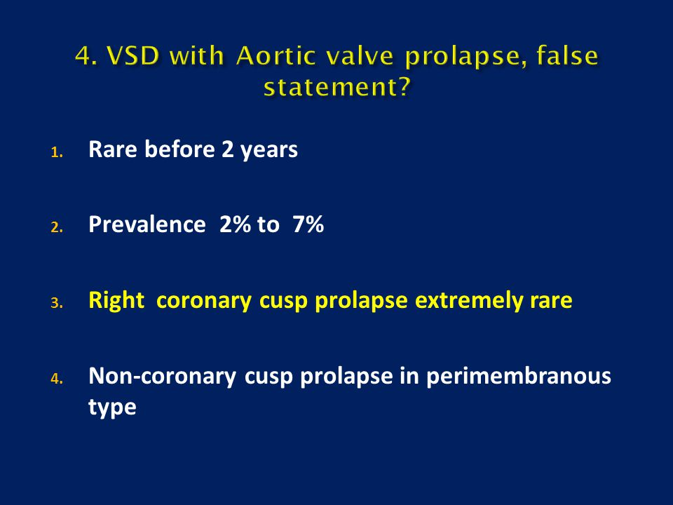 4. VSD with Aortic valve prolapse, false statement