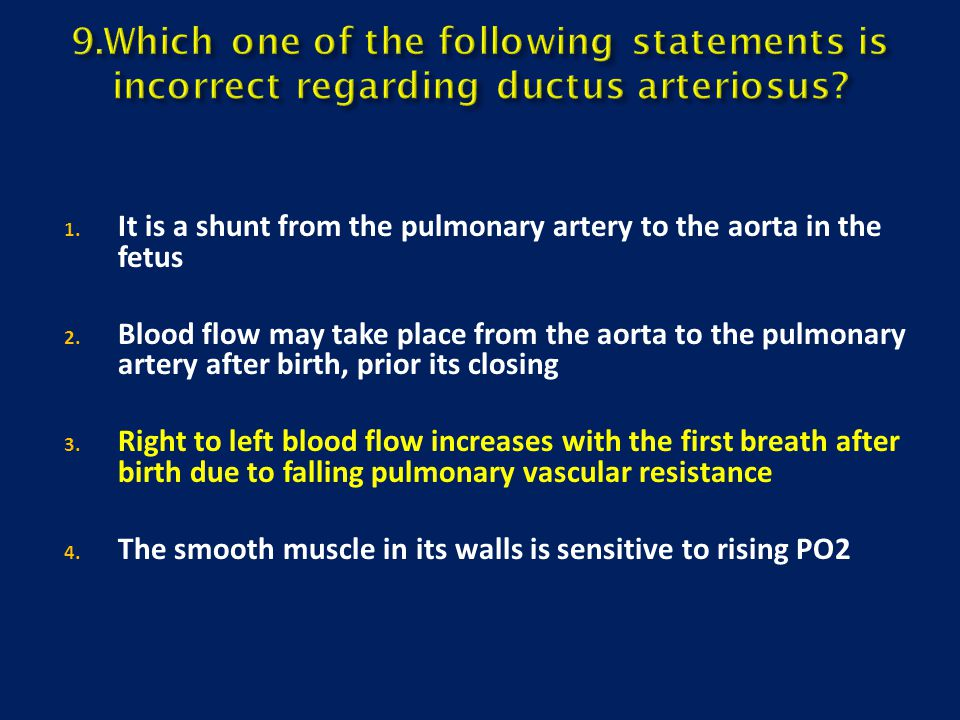 9.Which one of the following statements is incorrect regarding ductus arteriosus
