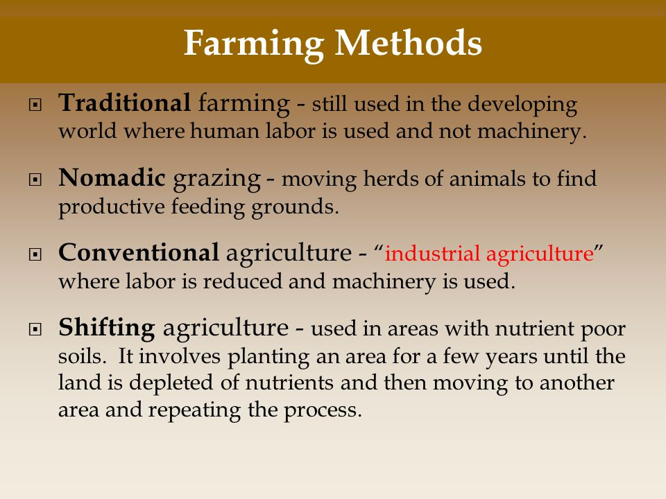 Farming Methods Traditional farming - still used in the developing world where human labor is used and not machinery.