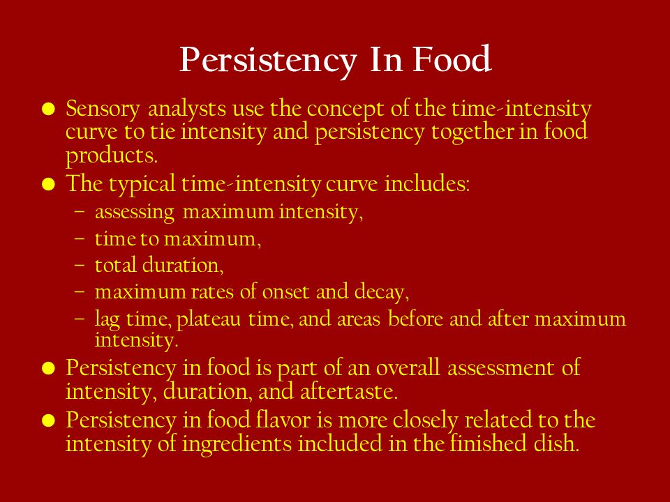 Persistency In Food Sensory analysts use the concept of the time-intensity curve to tie intensity and persistency together in food products.