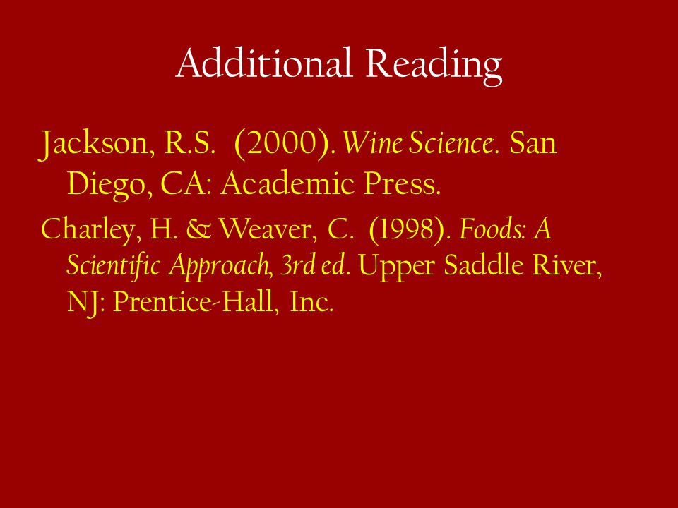 Additional Reading Jackson, R.S. (2000). Wine Science. San Diego, CA: Academic Press.