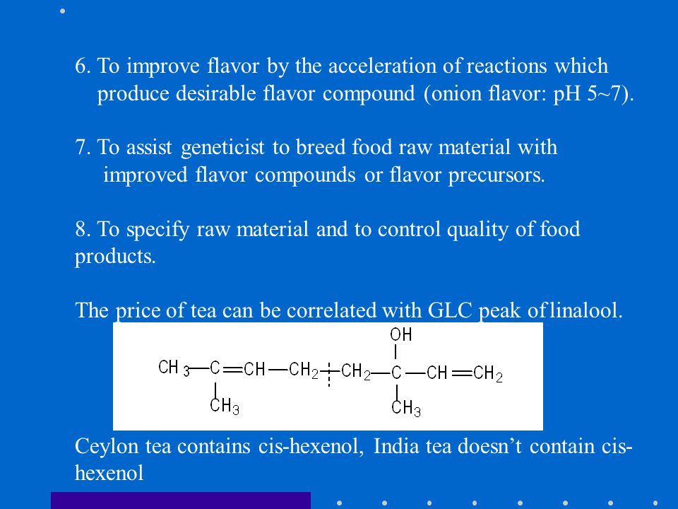 6. To improve flavor by the acceleration of reactions which